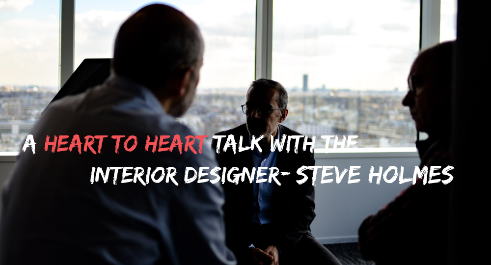A heart to heart talk with the interior designer, Steve Holmes